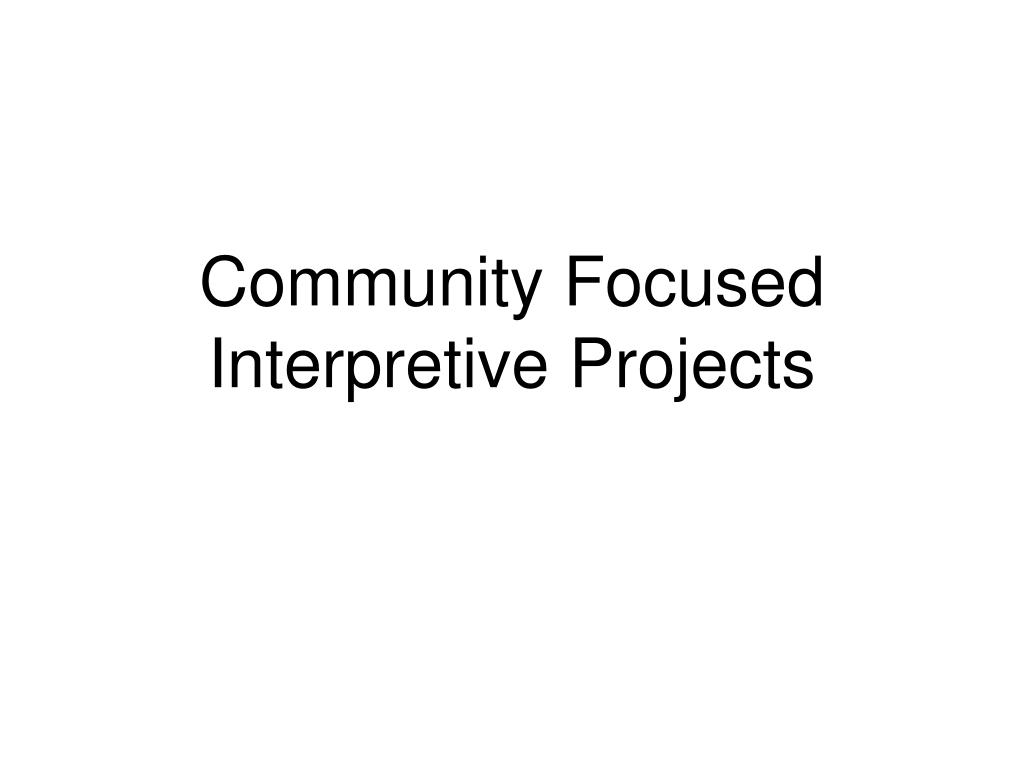 Community Focused Interpretive Projects