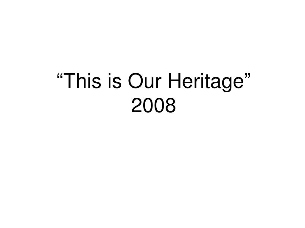"""""""This is Our Heritage"""""""