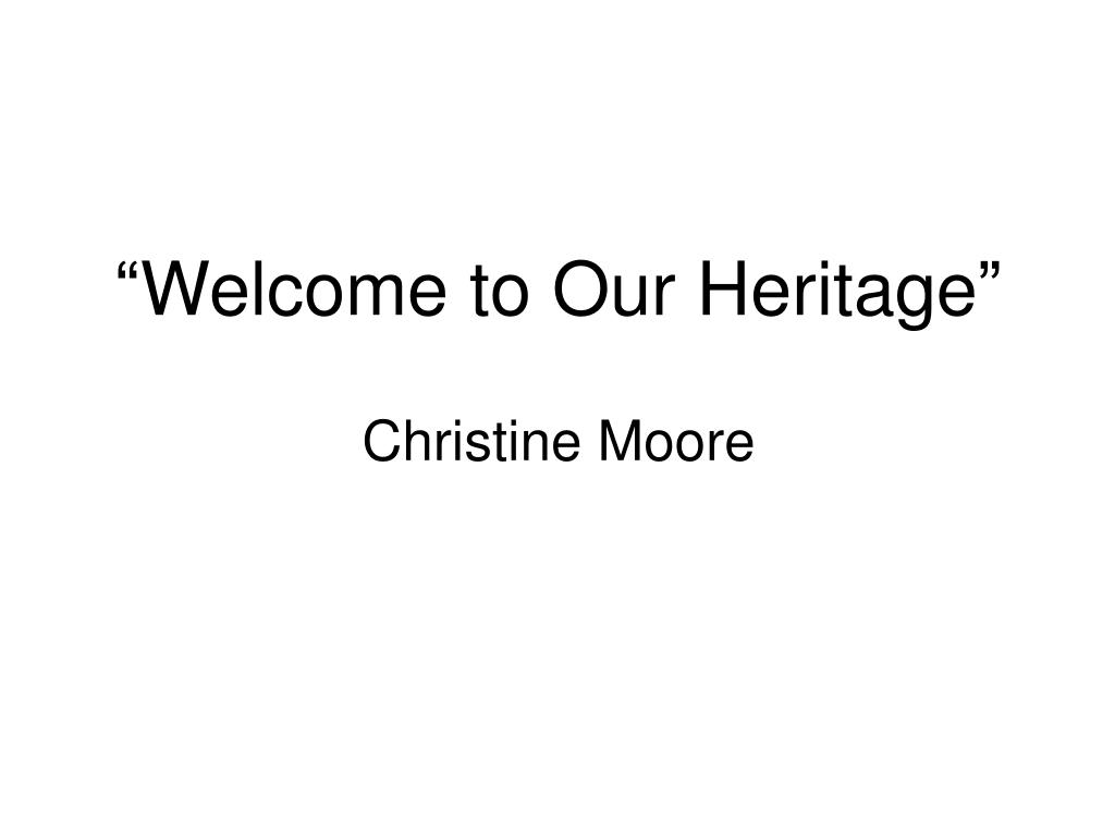 """""""Welcome to Our Heritage"""""""