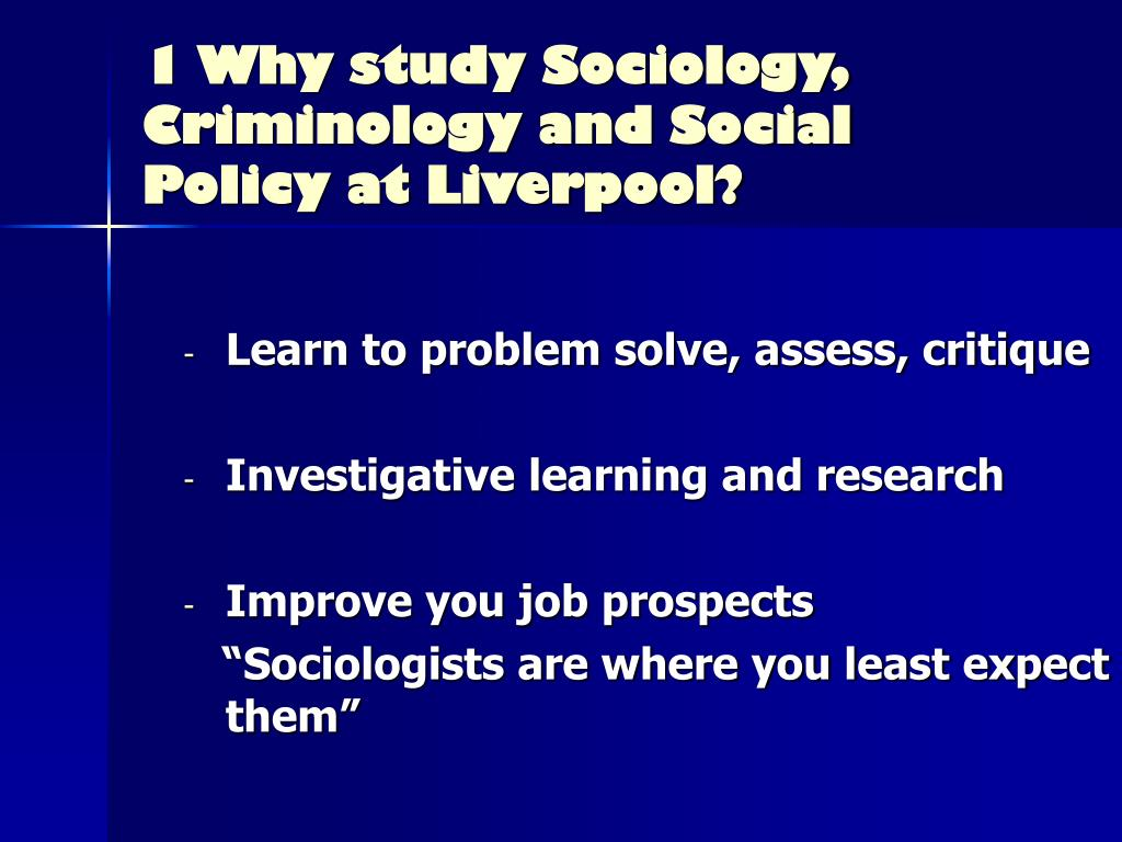 1 Why study Sociology, Criminology and Social  Policy at Liverpool?