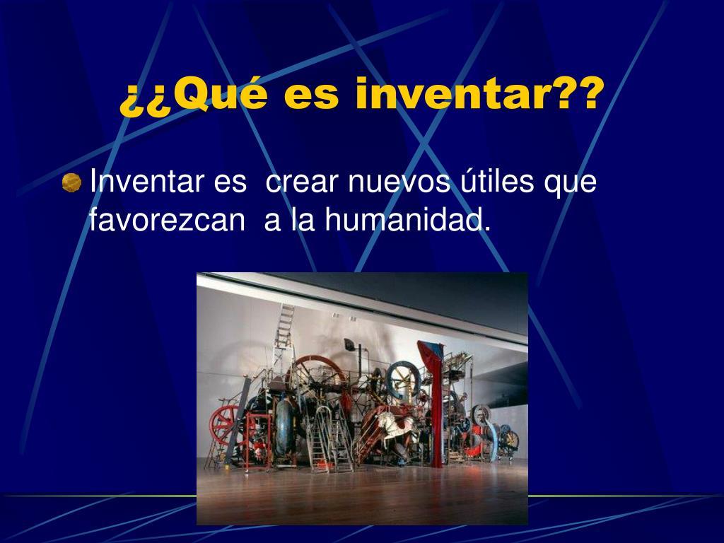 ¿¿Qué es inventar??