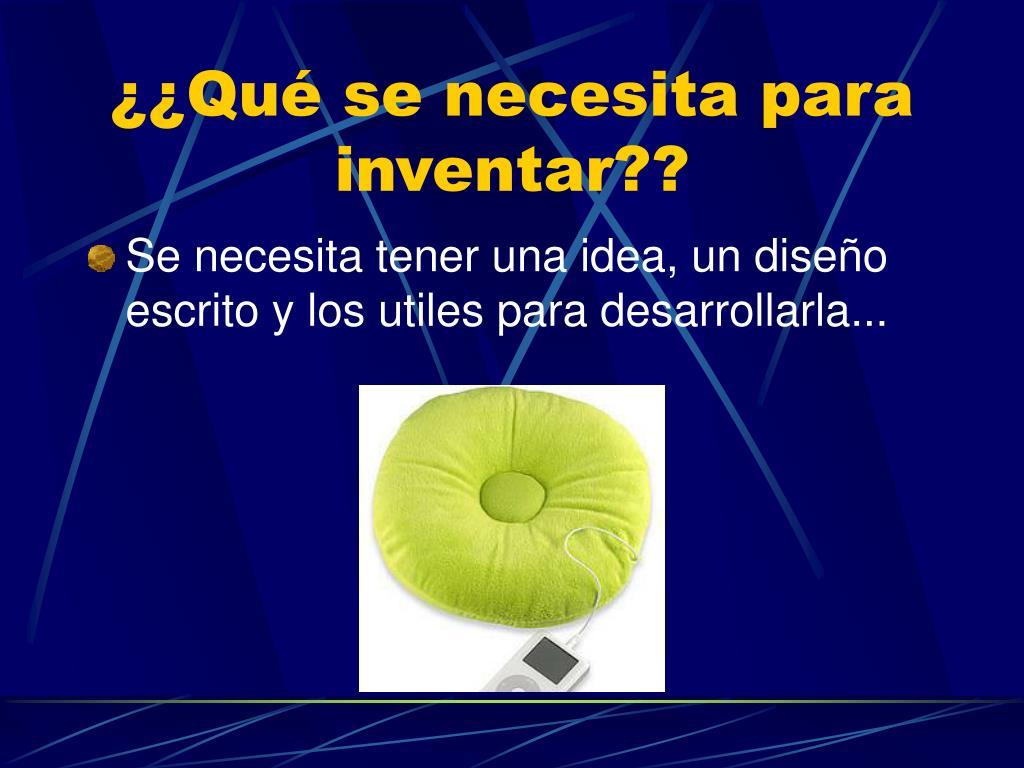 ¿¿Qué se necesita para inventar??