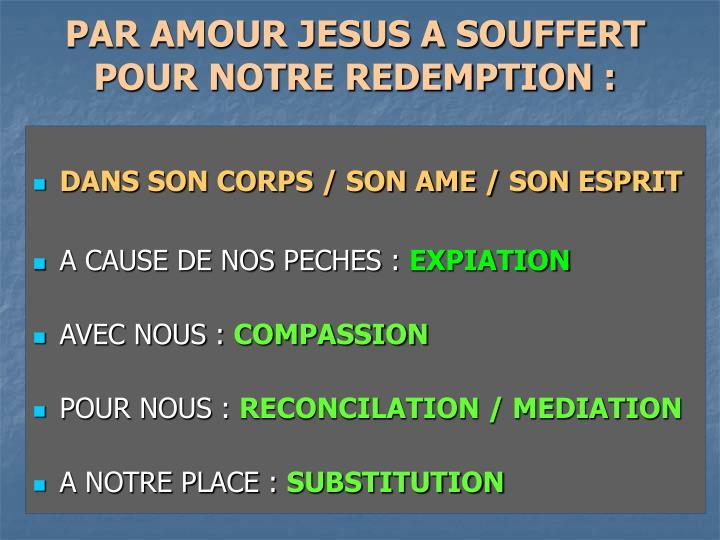 PAR AMOUR JESUS A SOUFFERT