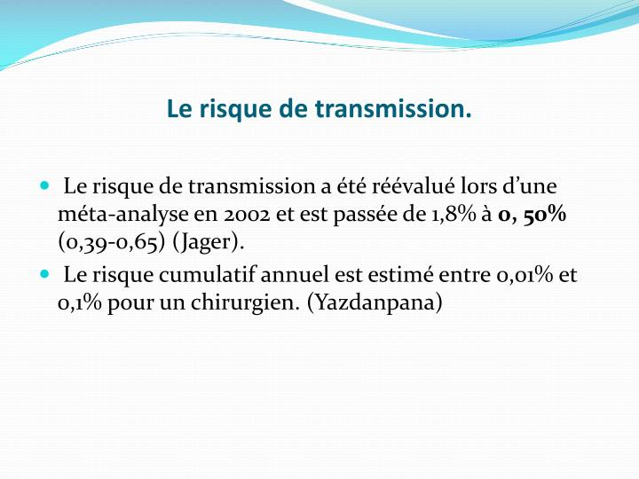 Le risque de transmission.