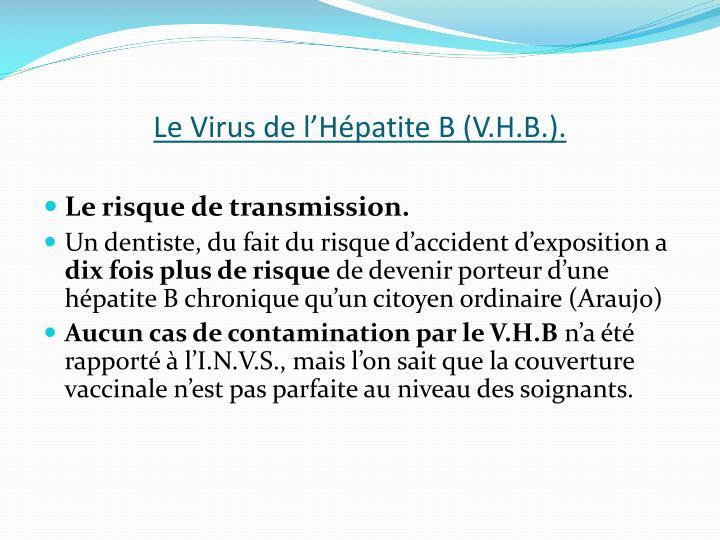 Le Virus de l'Hépatite B (V.H.B.).
