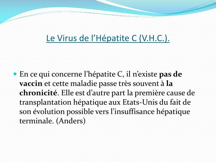 Le Virus de l'Hépatite C (V.H.C.).
