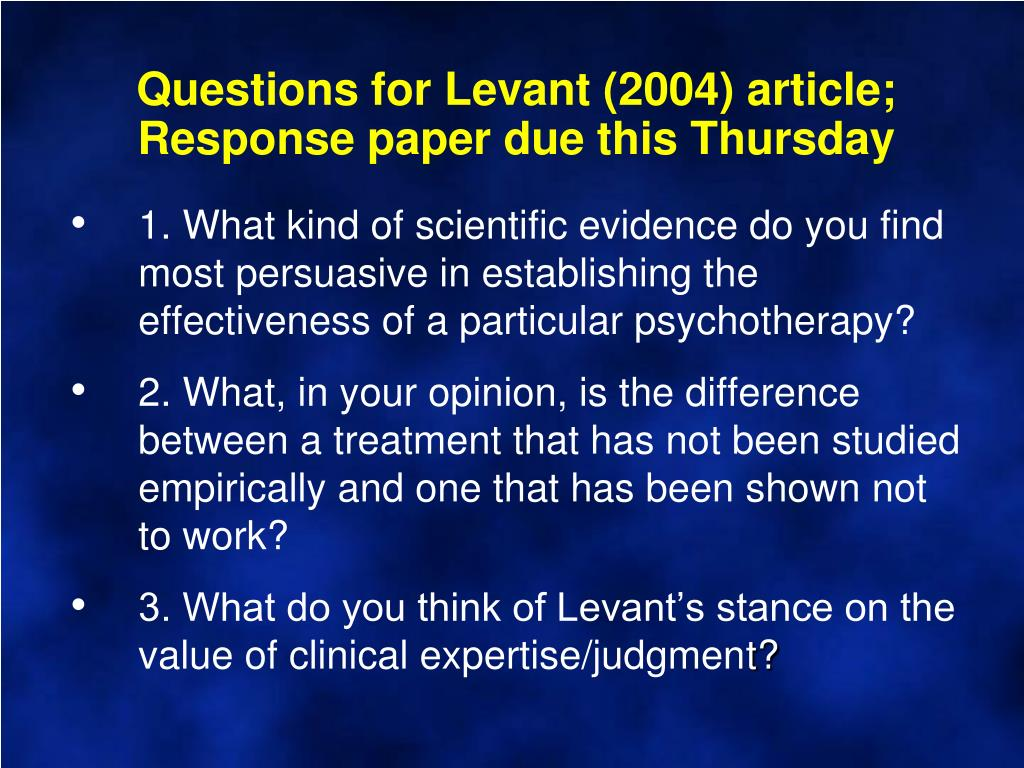 Questions for Levant (2004) article; Response paper due this Thursday