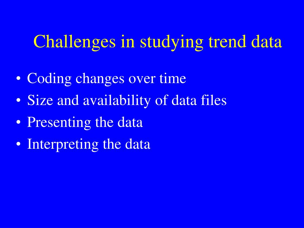 Challenges in studying trend data