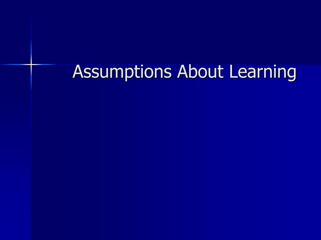 Assumptions About Learning