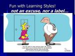 fun with learning styles not an excuse nor a label
