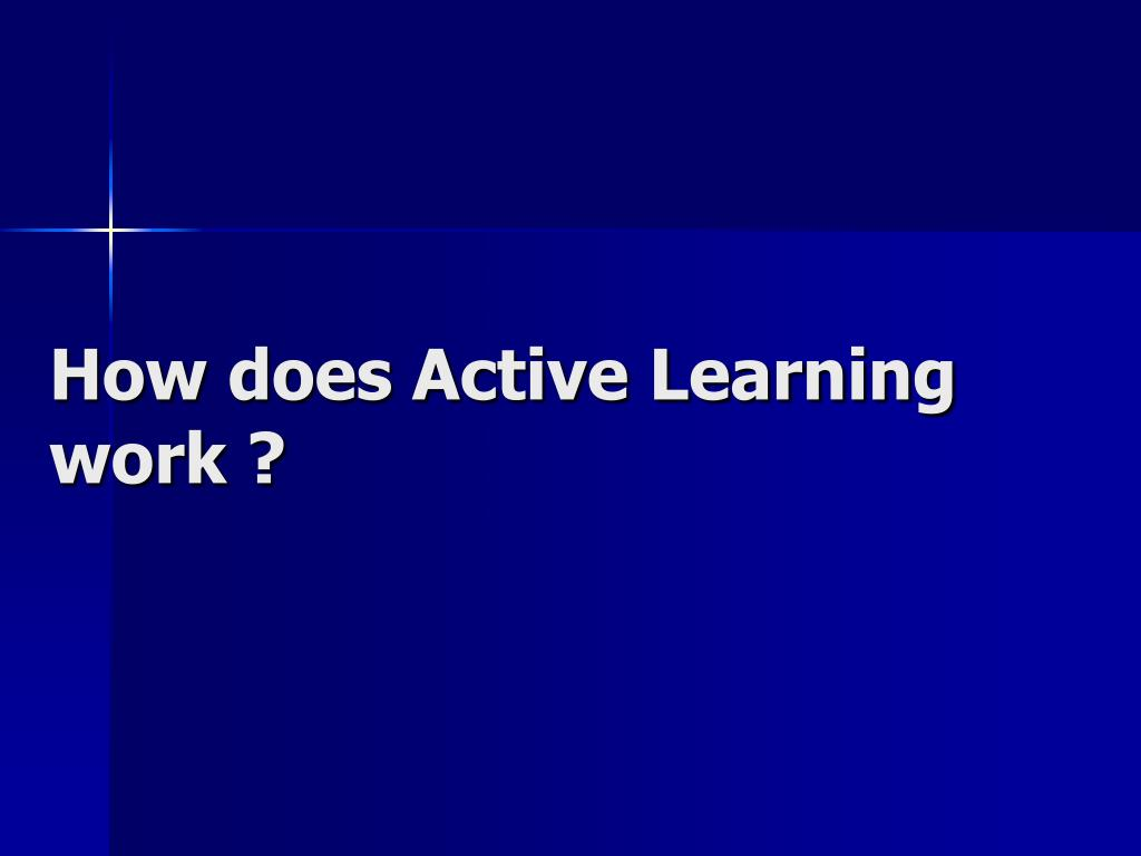 How does Active Learning work ?
