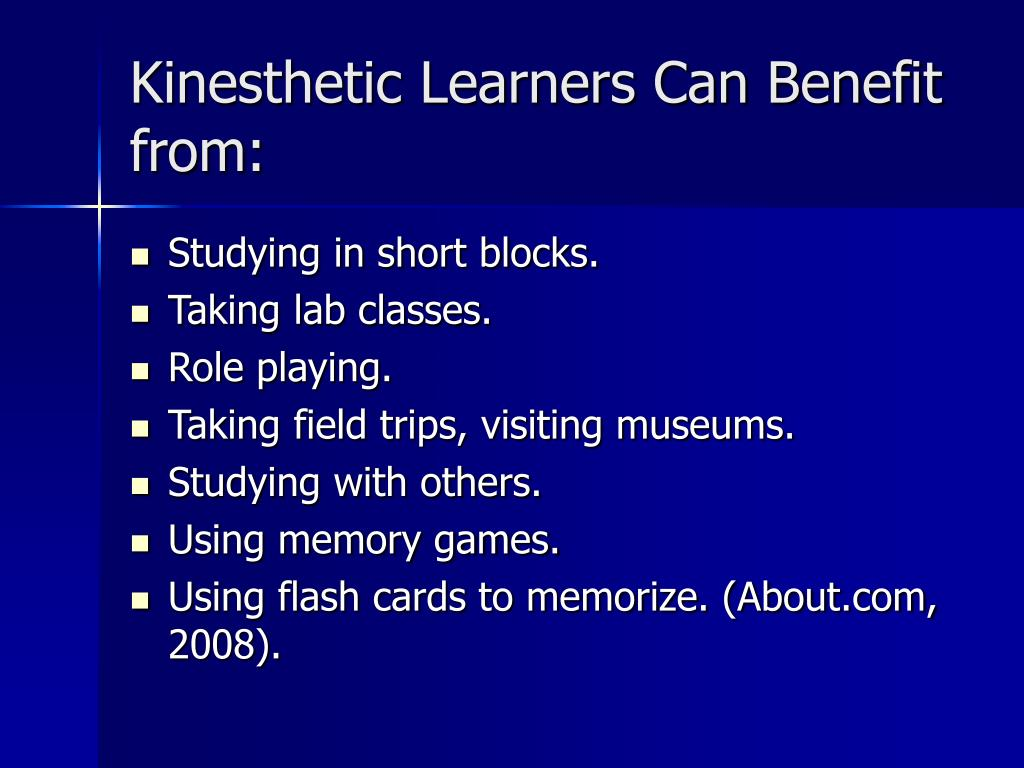Kinesthetic Learners Can Benefit from: