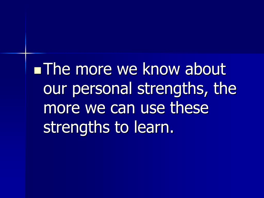 The more we know about our personal strengths, the more we can use these strengths to learn.