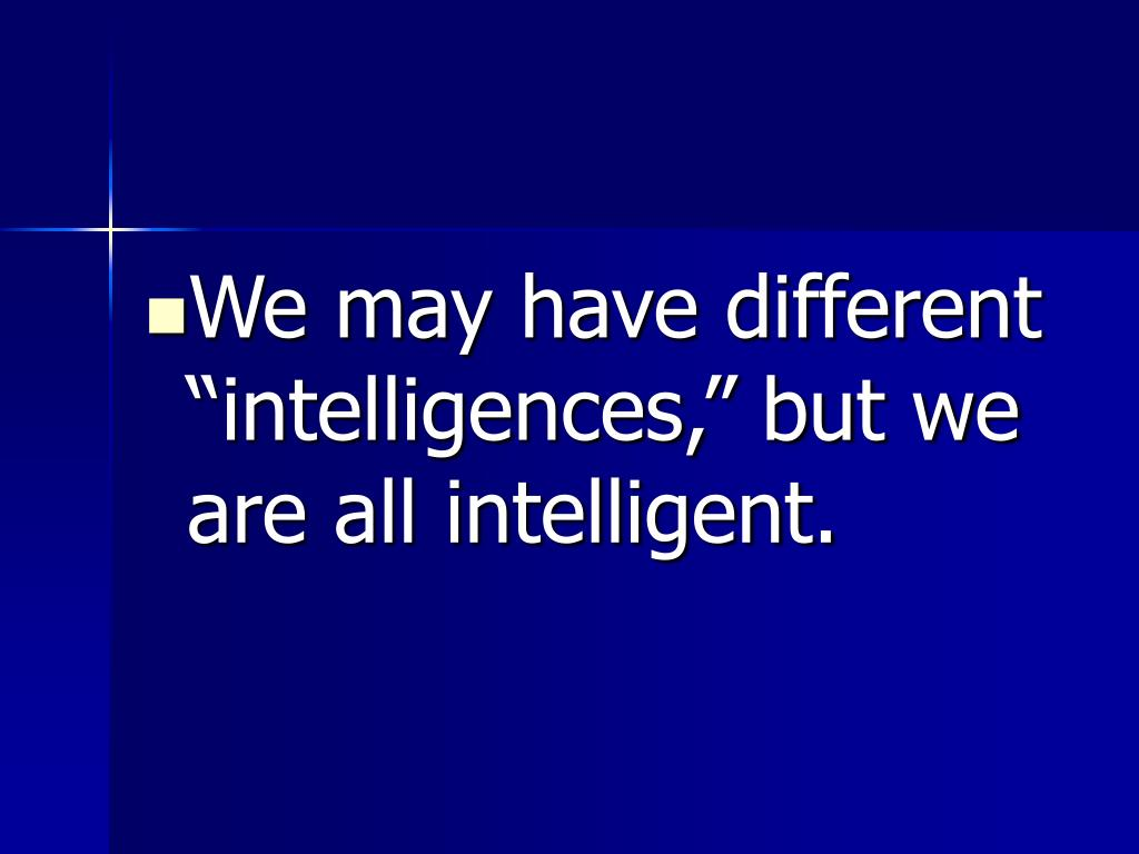 """We may have different """"intelligences,"""" but we are all intelligent."""