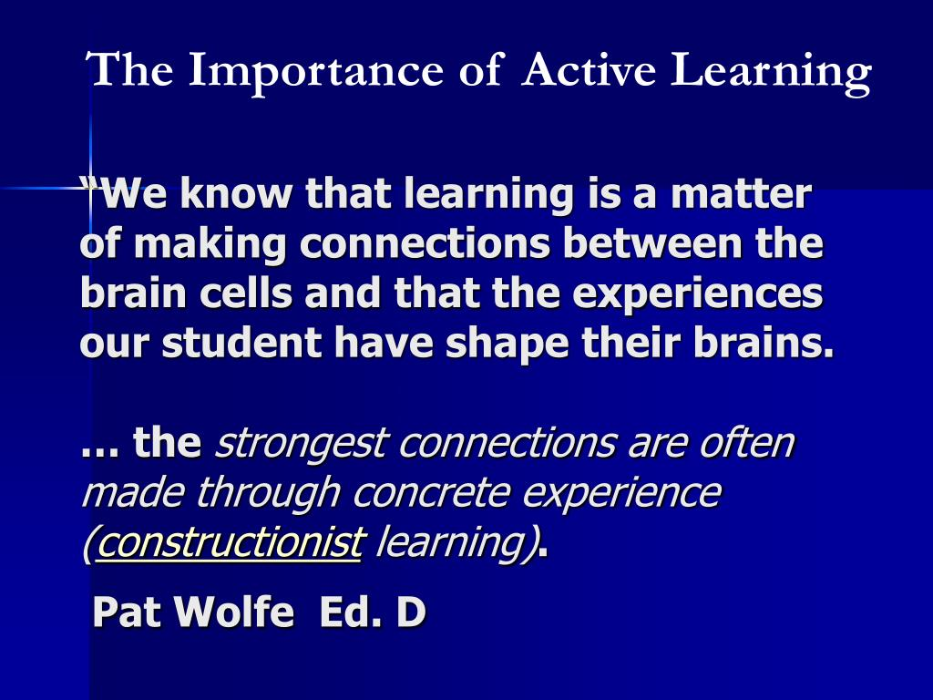 """We know that learning is a matter of making connections between the brain cells and that the experiences our student have shape their brains."