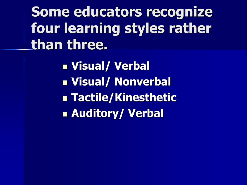 Some educators recognize four learning styles rather than three.