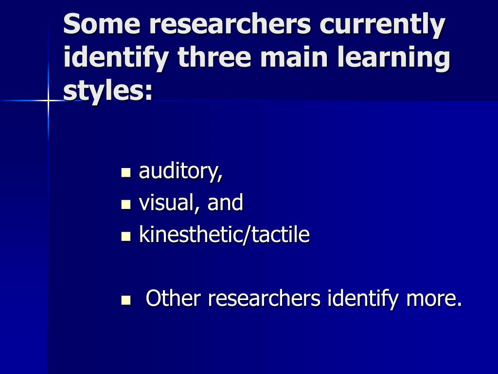 Some researchers currently identify three main learning styles: