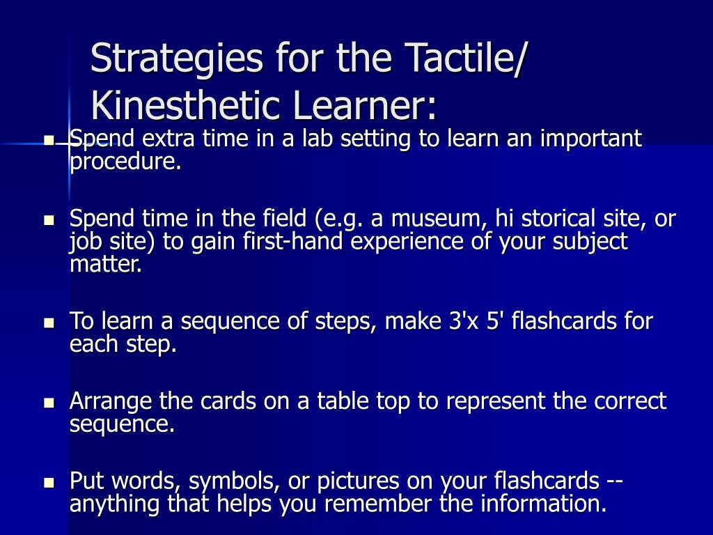 Strategies for the Tactile/ Kinesthetic Learner: