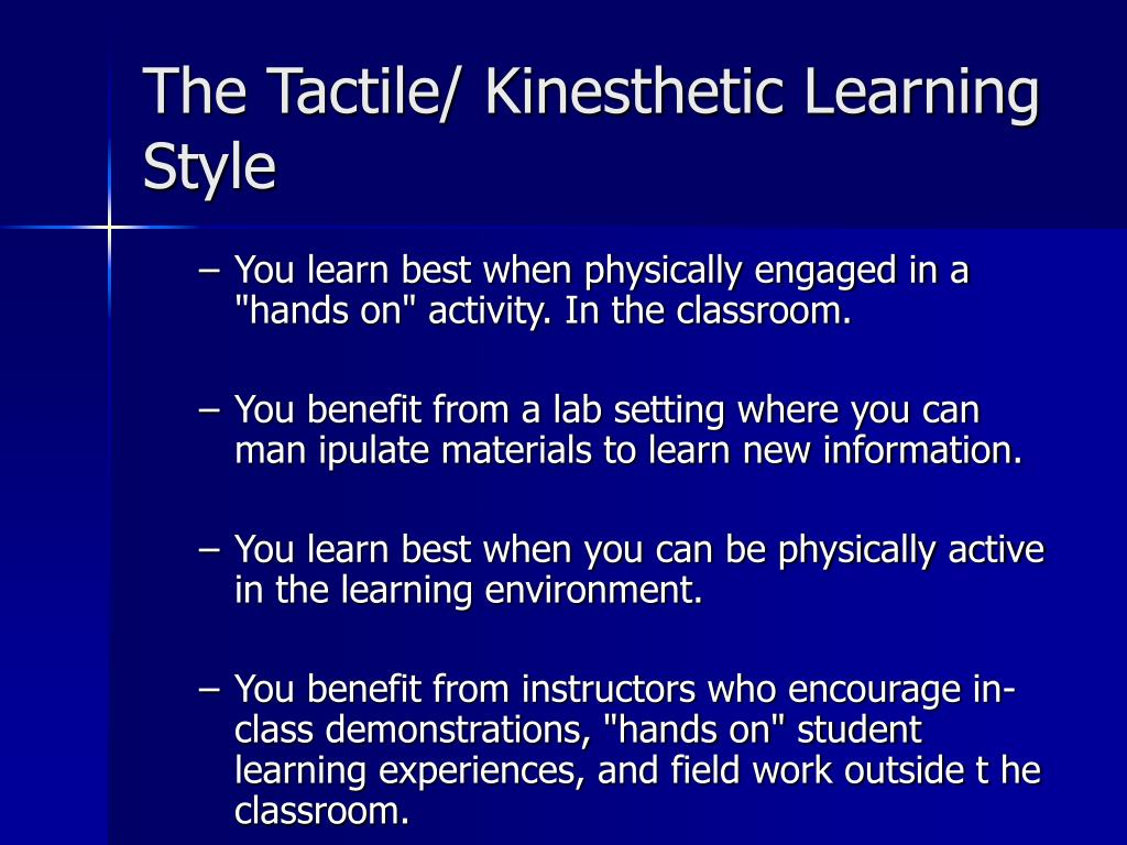 The Tactile/ Kinesthetic Learning Style
