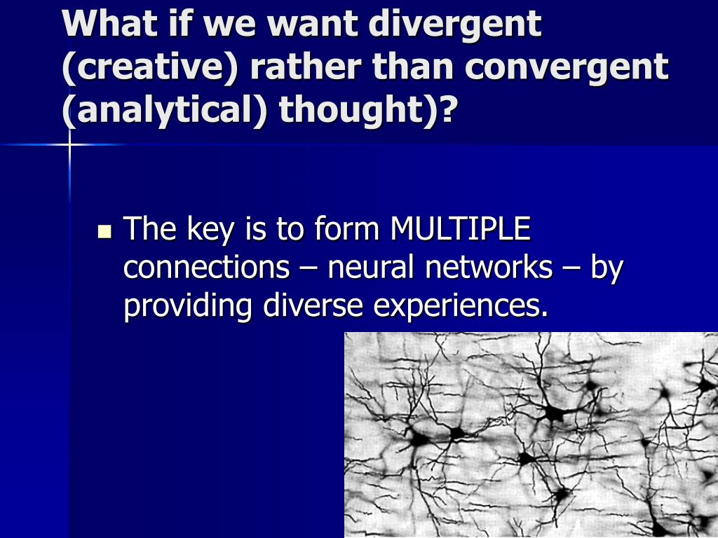 What if we want divergent (creative) rather than convergent (analytical) thought)?