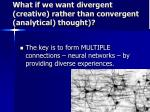 what if we want divergent creative rather than convergent analytical thought