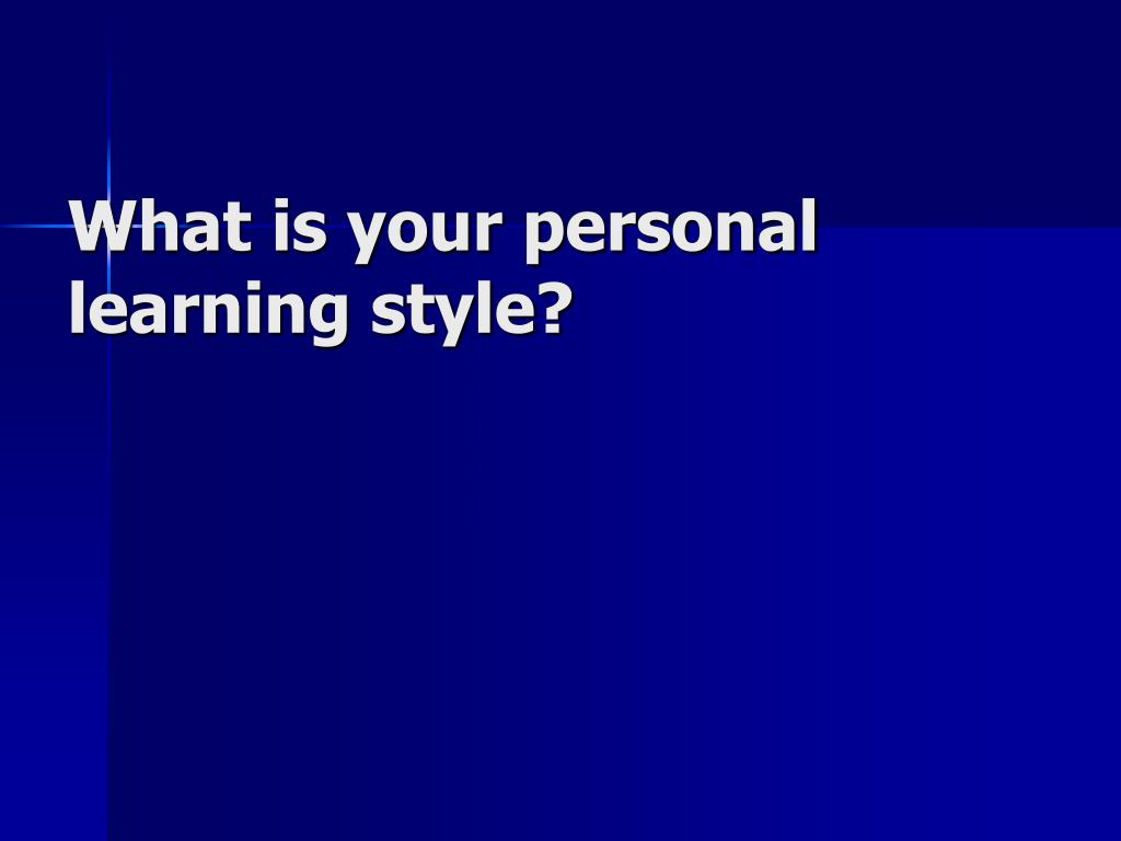 What is your personal learning style?