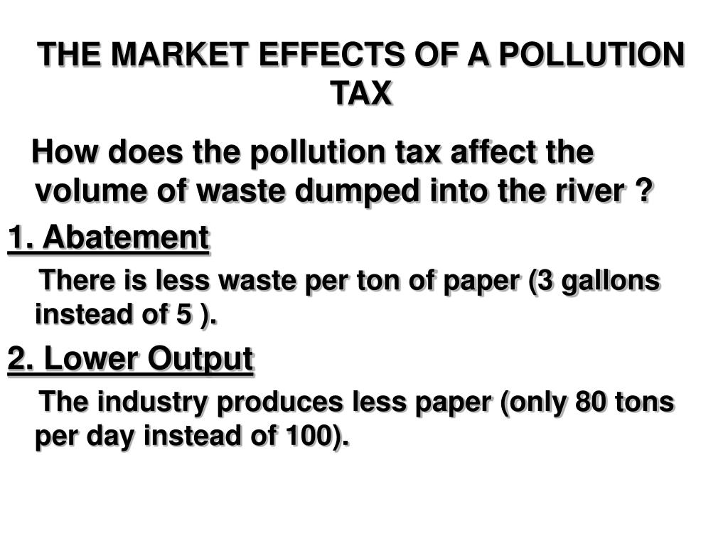 THE MARKET EFFECTS OF A POLLUTION TAX
