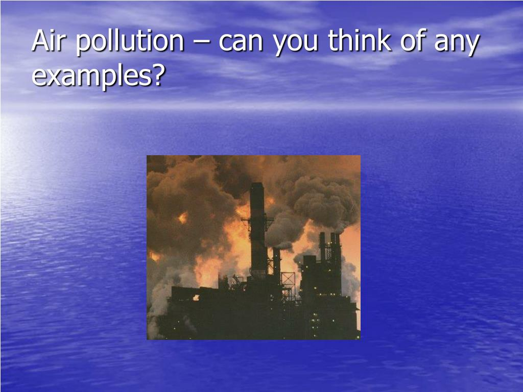 Air pollution – can you think of any examples?