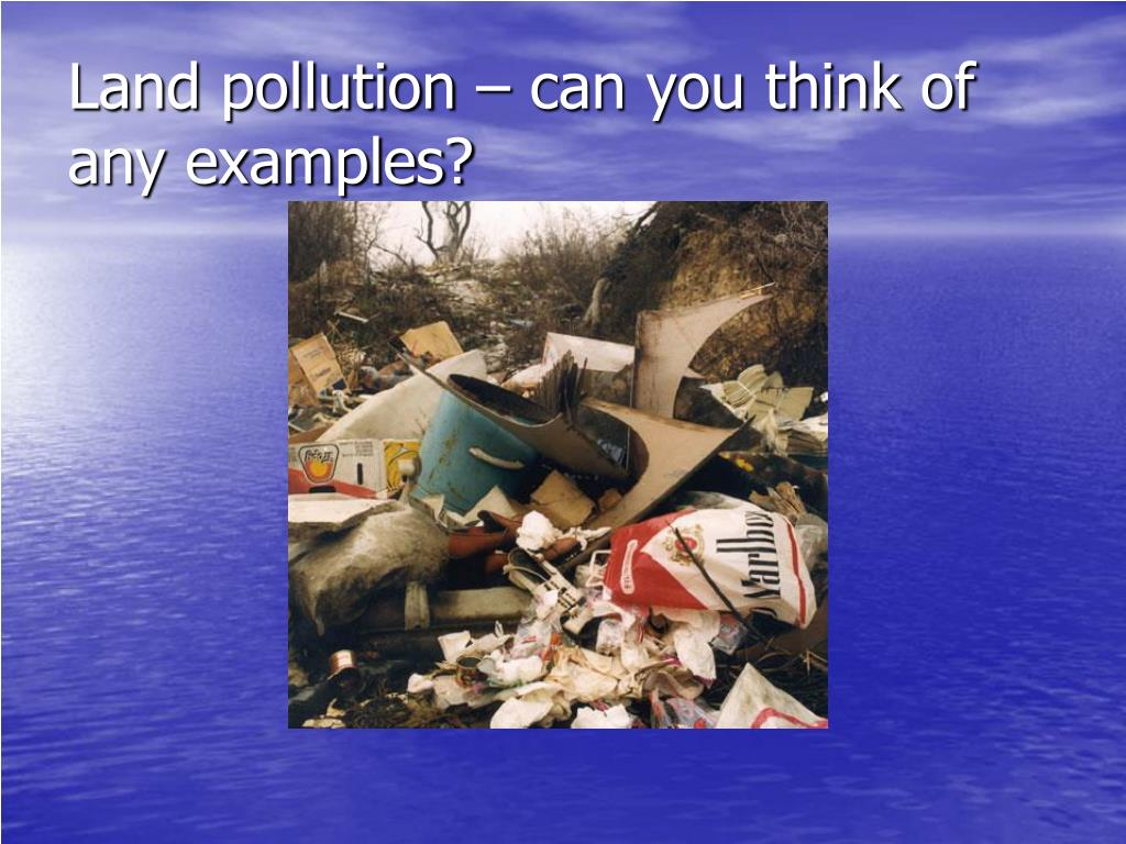 Land pollution – can you think of any examples?