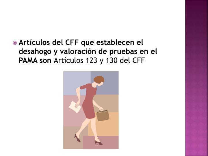Artículos del CFF que establecen el desahogo y valoración de pruebas en el PAMA son