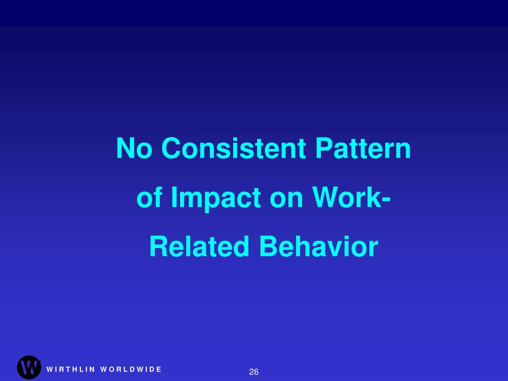 No Consistent Pattern of Impact on Work-Related Behavior