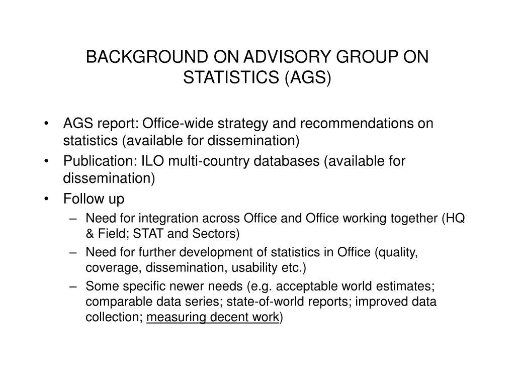 BACKGROUND ON ADVISORY GROUP ON STATISTICS (AGS)