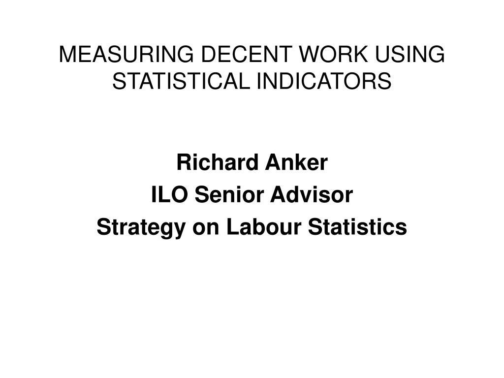 MEASURING DECENT WORK USING STATISTICAL INDICATORS