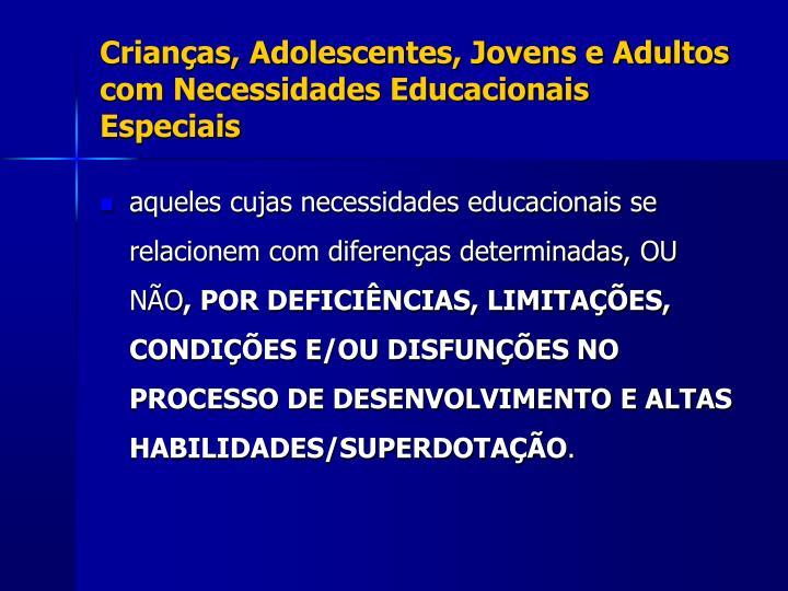Crianças, Adolescentes, Jovens e Adultos com Necessidades Educacionais Especiais