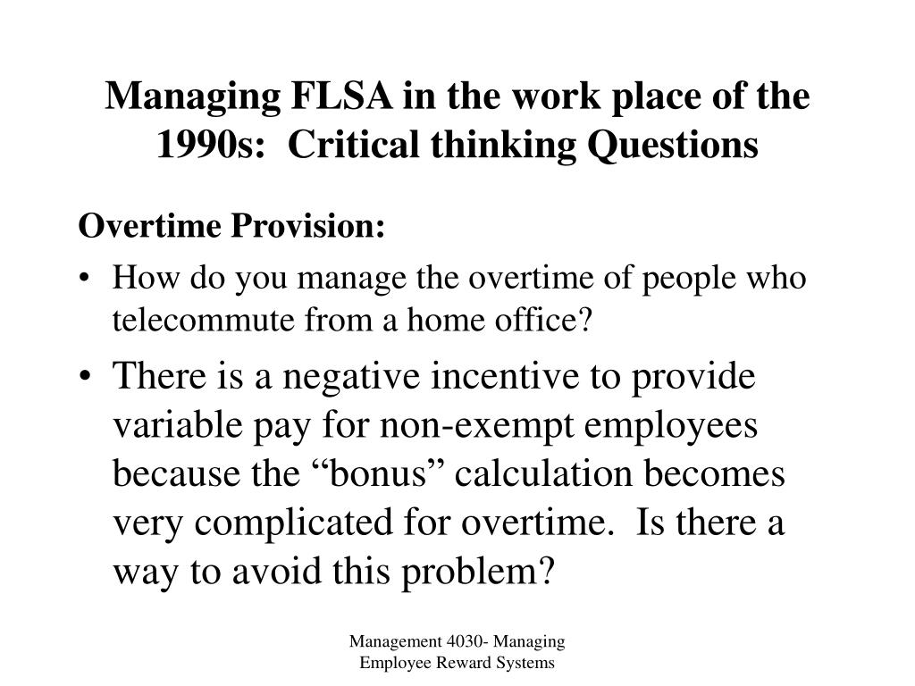 Managing FLSA in the work place of the 1990s:  Critical thinking Questions