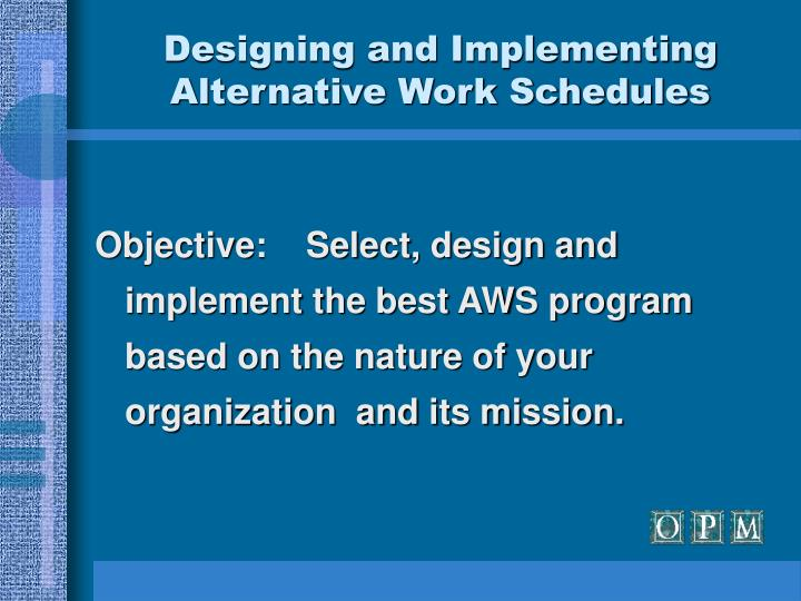 Designing and implementing alternative work schedules2