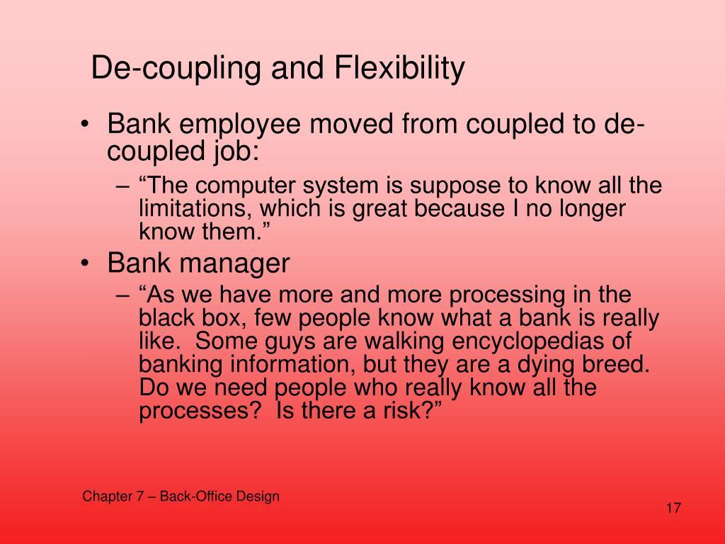De-coupling and Flexibility