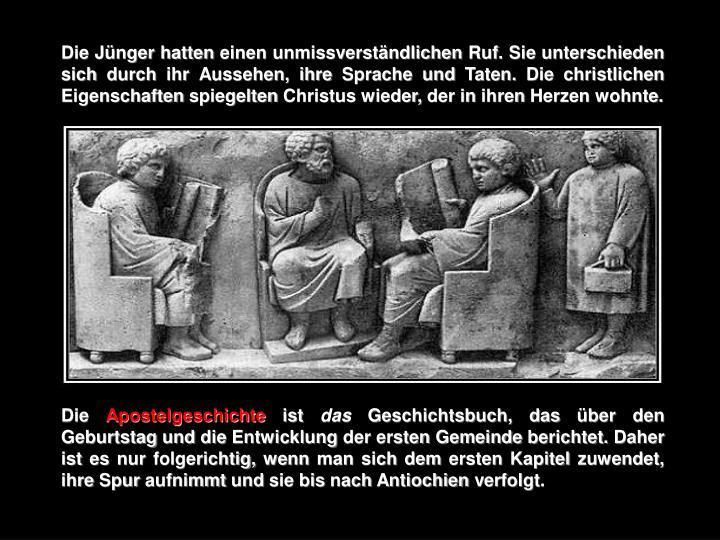 Die Jünger hatten einen unmissverständlichen Ruf. Sie unterschieden sich durch ihr Aussehen, ihre Sprache und Taten. Die christlichen Eigenschaften spiegelten Christus wieder, der in ihren Herzen wohnte.