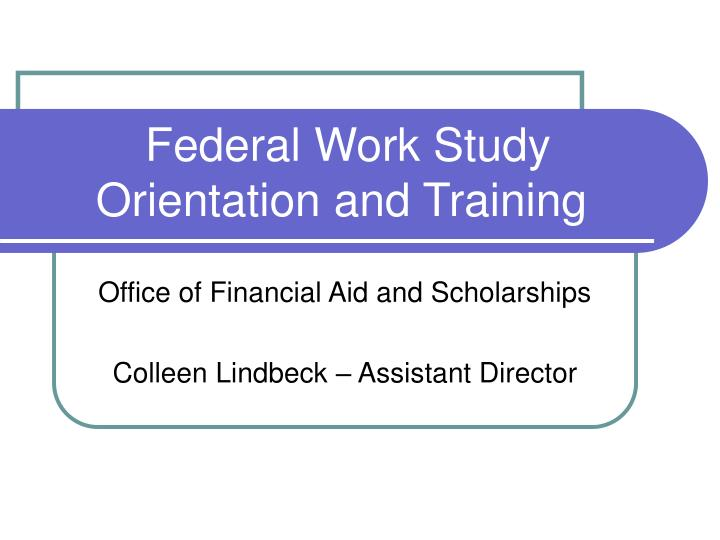 Federal work study orientation and training