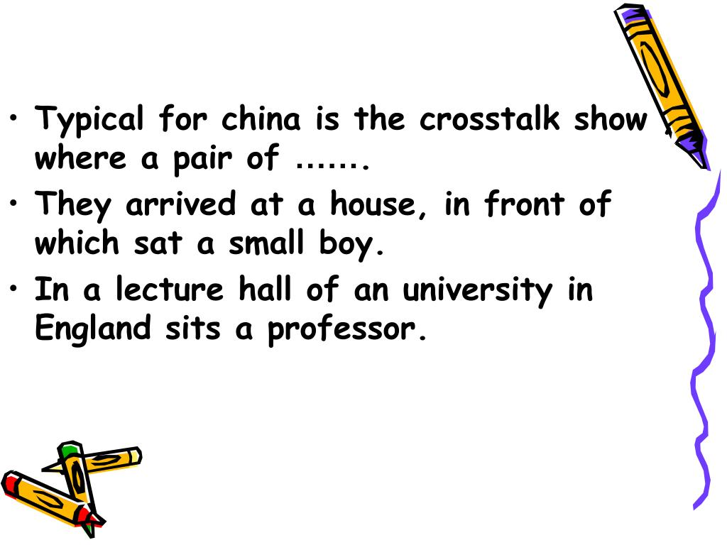 Typical for china is the crosstalk show , where a pair of