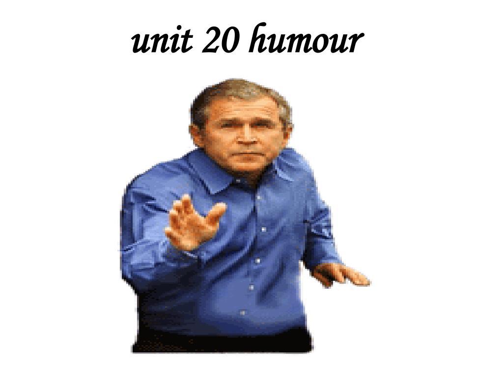 unit 20 humour