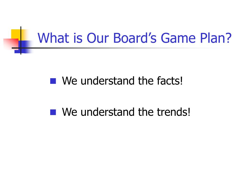 What is Our Board's Game Plan?