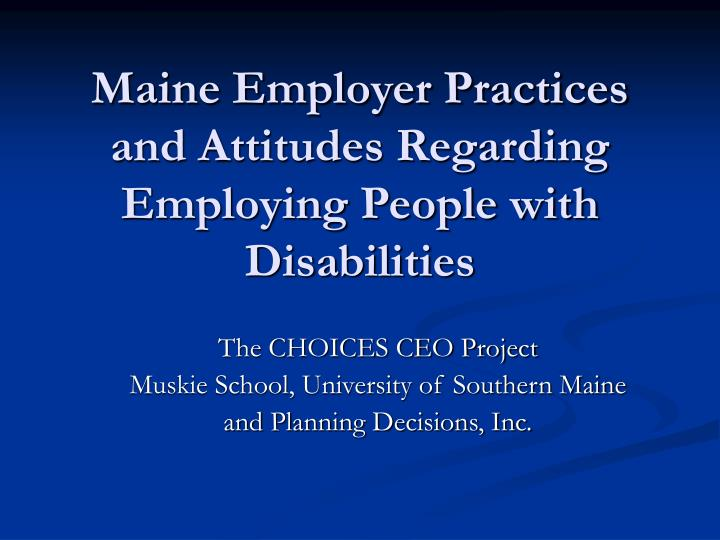 Maine employer practices and attitudes regarding employing people with disabilities