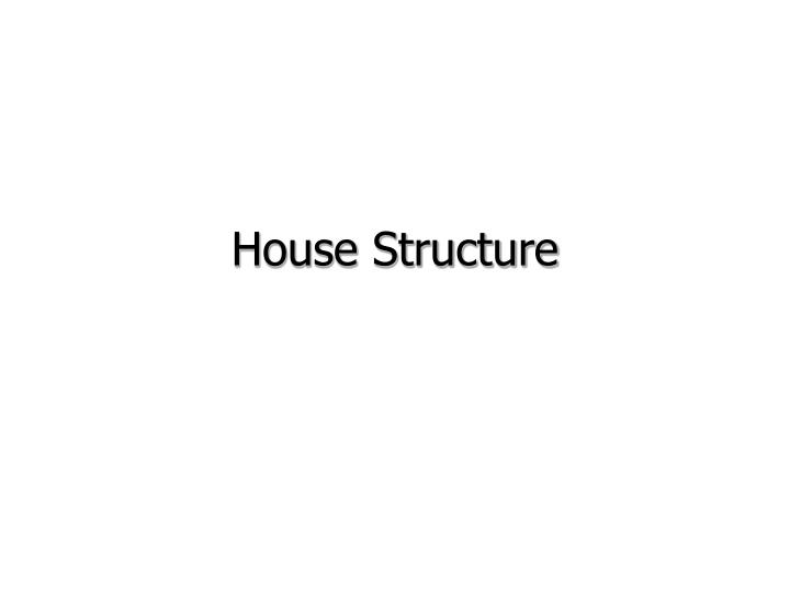 House Structure