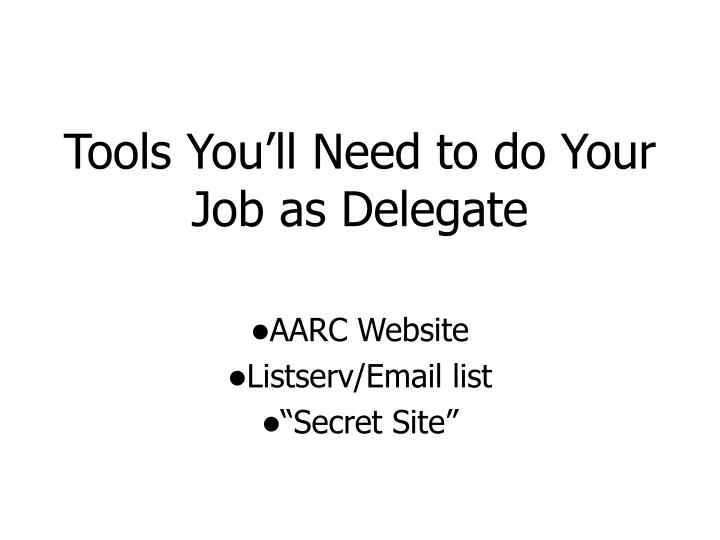 Tools You'll Need to do Your Job as Delegate