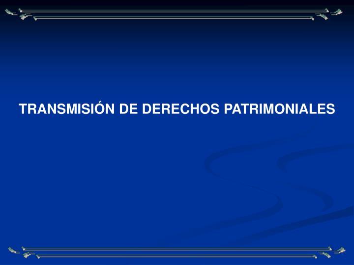 TRANSMISIÓN DE DERECHOS PATRIMONIALES