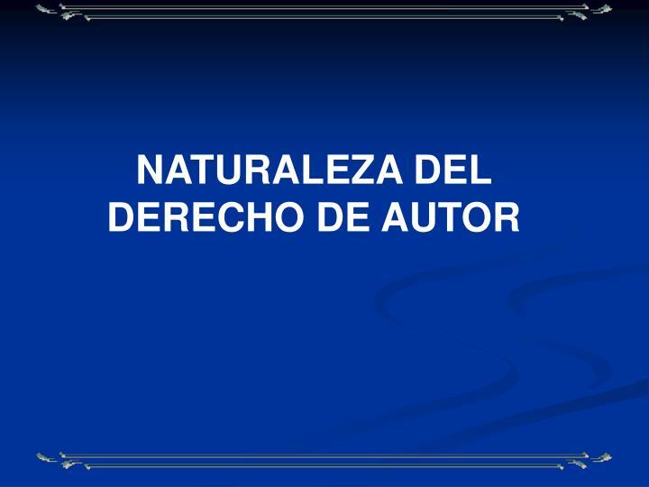 NATURALEZA DEL DERECHO DE AUTOR