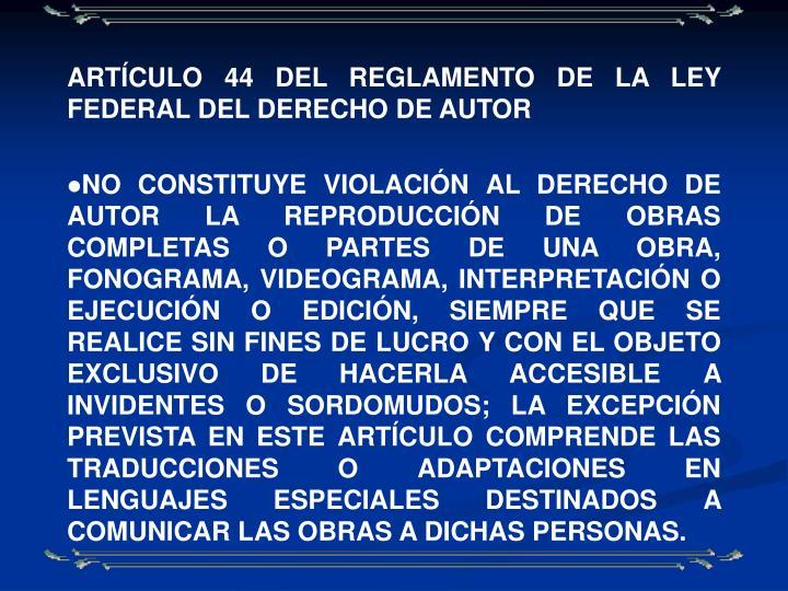 ARTÍCULO 44 DEL REGLAMENTO DE LA LEY FEDERAL DEL DERECHO DE AUTOR