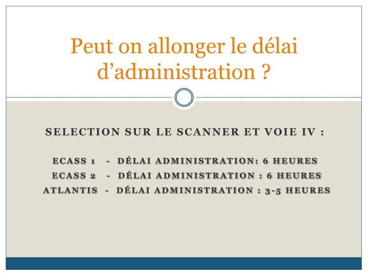 Peut on allonger le délai d'administration ?