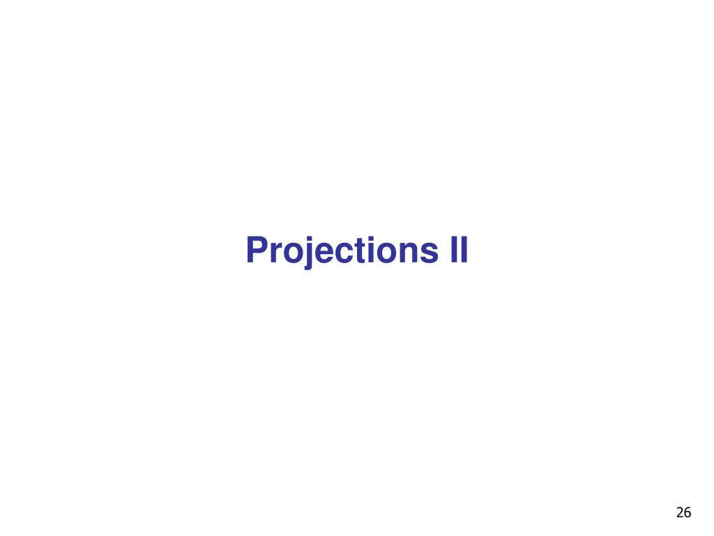 Projections II